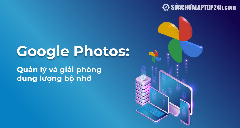 Quản lý và giải phóng bộ nhớ Google Photos