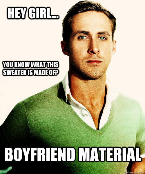 Hey Girl...Boyfriend material