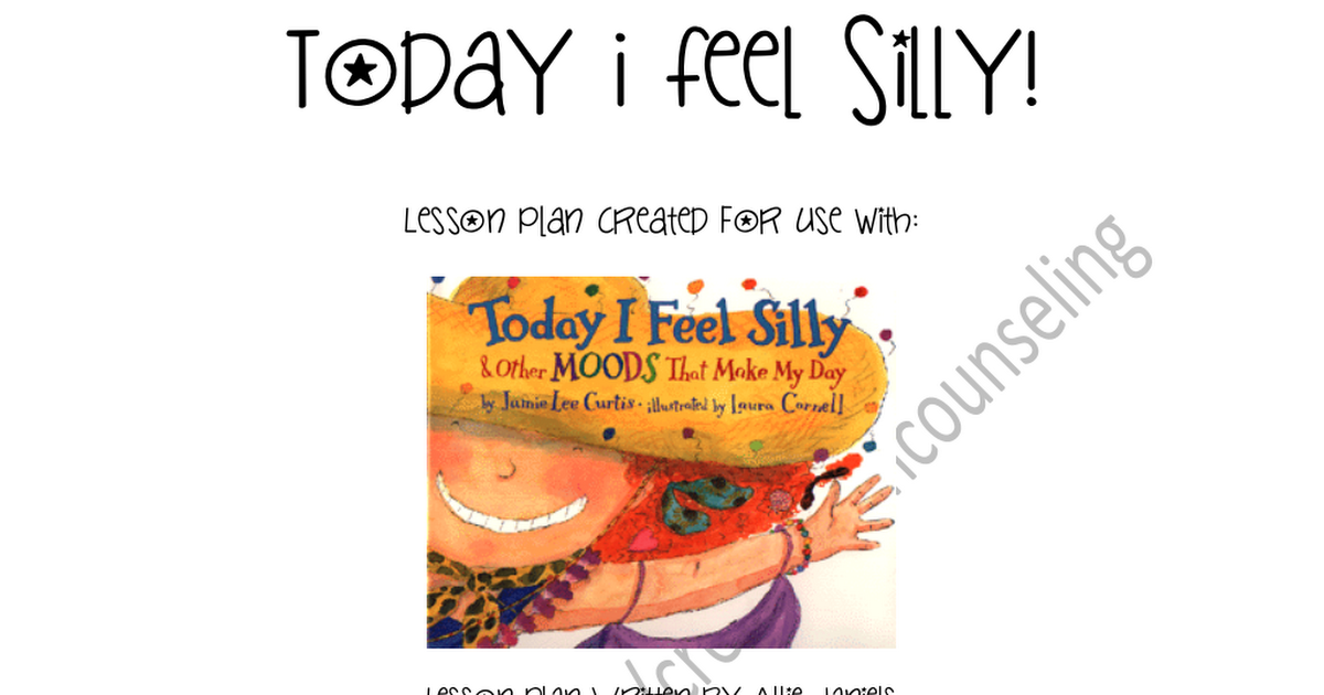 today i feel silly lesson plan Transdisciplinary unit plan designer(s)/teachers: kindergaten teachers  • 311 predict how another person might feel given a simple scenario 32 analyze and evaluate human action in historical and/or contemporary contexts from alternative points of  lesson 13 today i feel silly:.