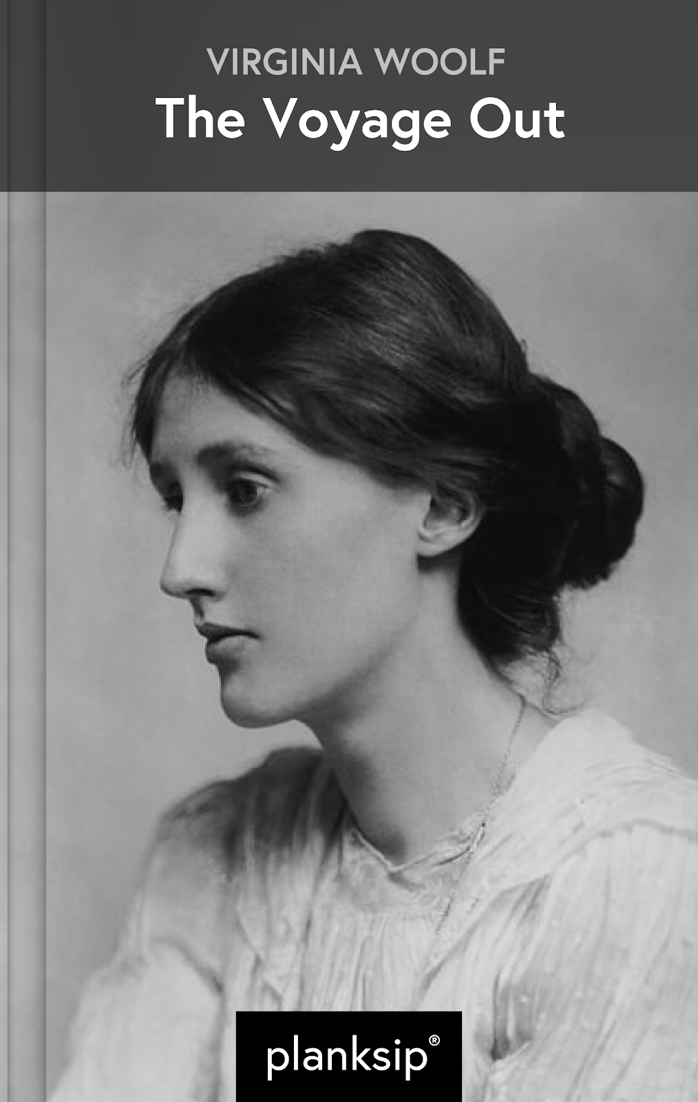 The Voyage Out by Virginia Woolf (1882-1941). Published by planksip