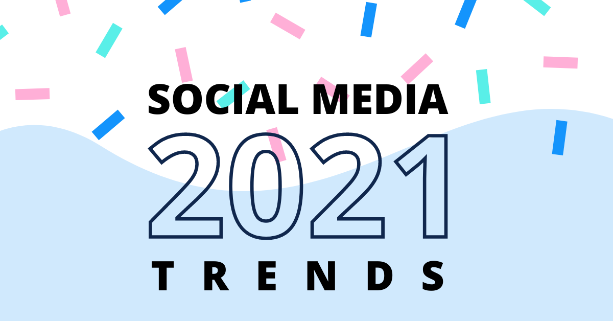 Social Media Marketing Trends To Know For 2021
