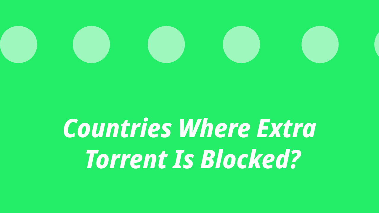 Countries Where ExtraTorrent Is Blocked