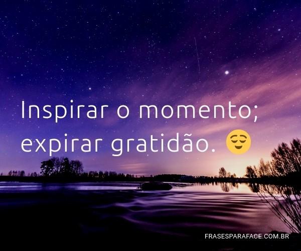 Inspirar o momento;...