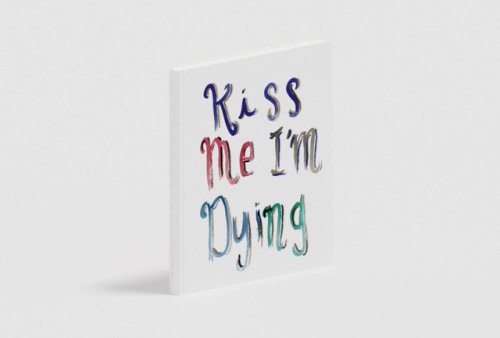 Kiss Me I'm Dying Stanley/Barker, London UKHardback printed and debased ISBN 9780956992260 click to purchase