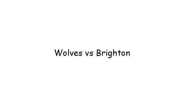 Wolves vs Brighton