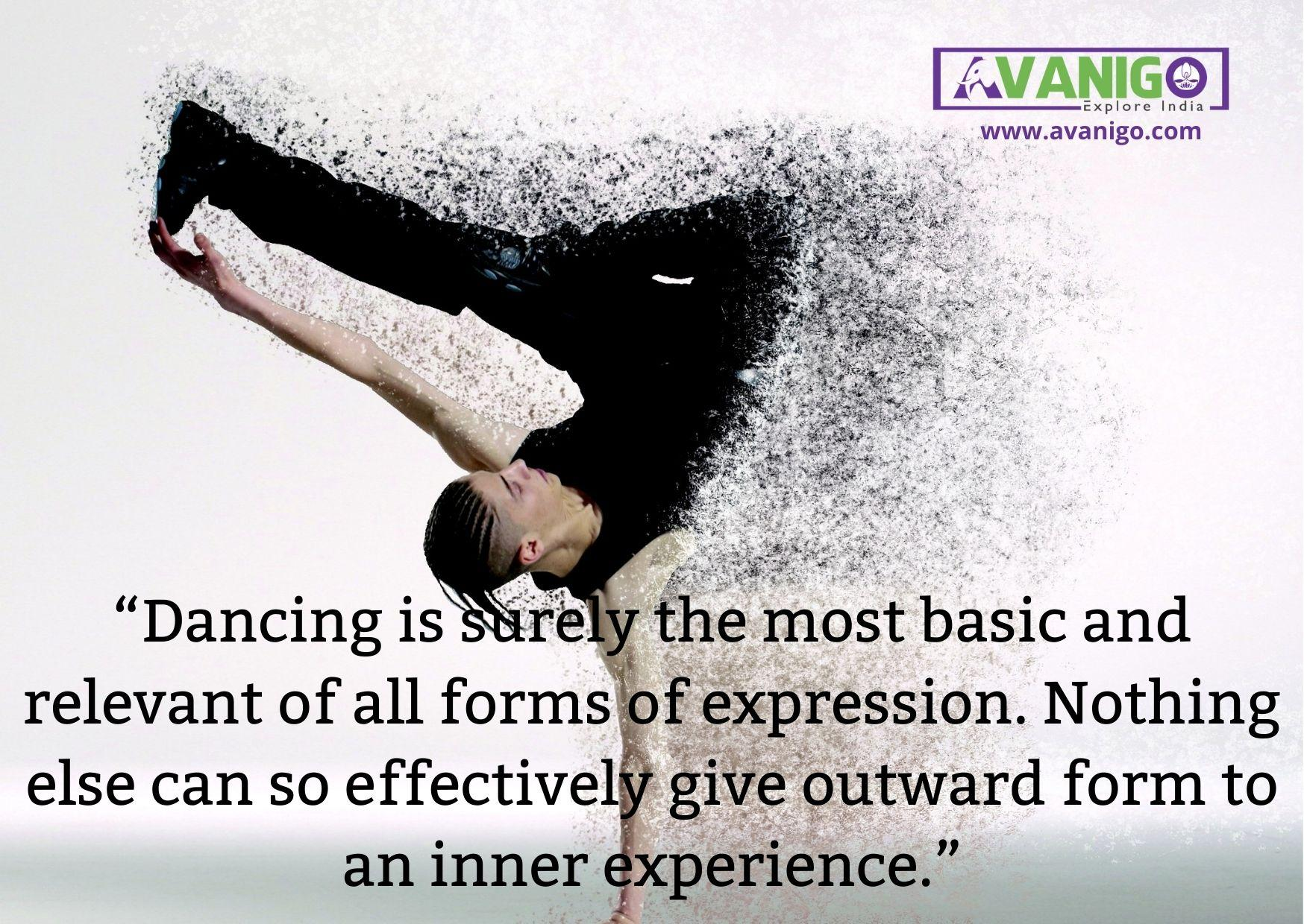 """""""Dancing is surely the most basic and relevant of all forms of expression. Nothing else can so effectively give outward form to an inner experience."""""""