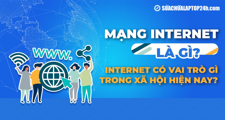 Tìm hiểu chi tiết về mạng Internet