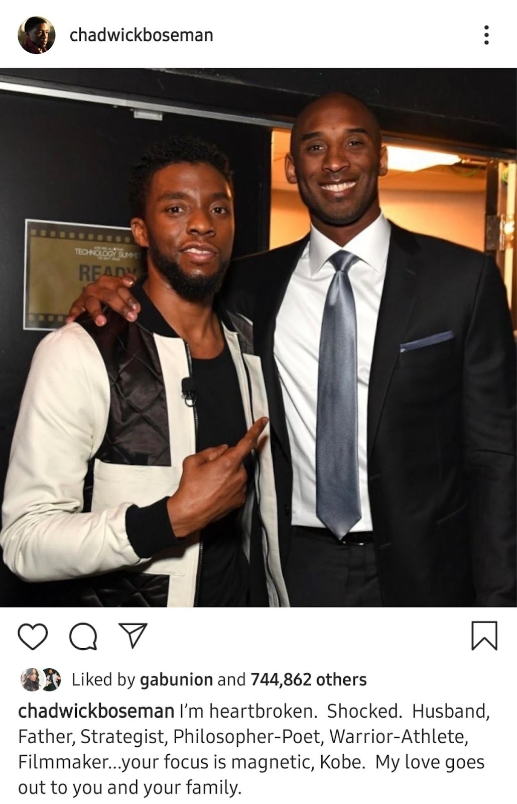 chadwickboseman Liked by gabunion and 744,862 others chadwickboseman I'm heartbroken. Shocked. Husband, Father, Strategist, Philosopher-Poet, Warrior-Athlete, Filmmaker...your focus is magnetic, Kobe. My love goes out to you and your family.