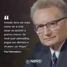 """Citação de Paul Samuelson: """"Investir deve ser ser mais como ver a tinta secar ou assistir a grama crescer. Se você quer adrenalina, pegue seu dinheiro e vá para Las Vegas."""""""
