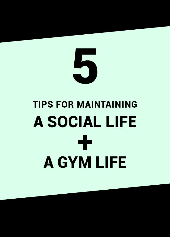 5_tips_for_maintaining_a_social_life_and_a_gym_life.jpg