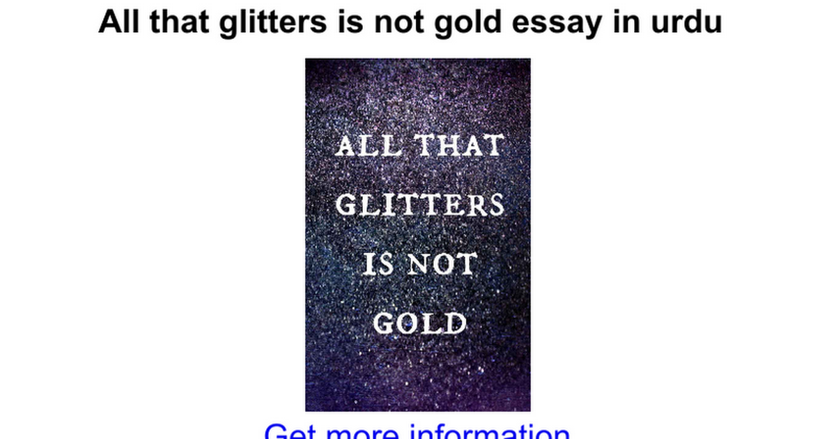 all that glitters is not gold essay in urdu google docs