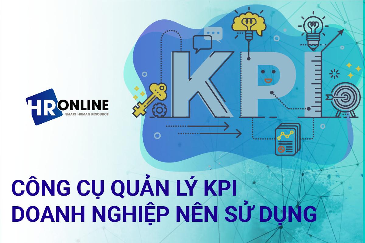 Công cụ quản lý KPI doanh nghiệp nên sử dụng
