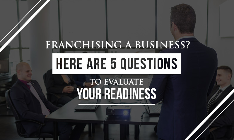 Franchising-a-Business-Here-are-5-Questions-to-Evaluate-Your-Readiness-Featured-Image.jpg