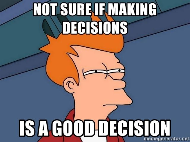 not sure if making decisions is a good decision - Futurama Fry ...