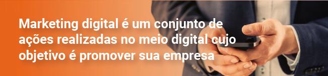 Marketing digital é um conjunto de ações realizadas no meio digital cujo objetivo é promover sua empresa