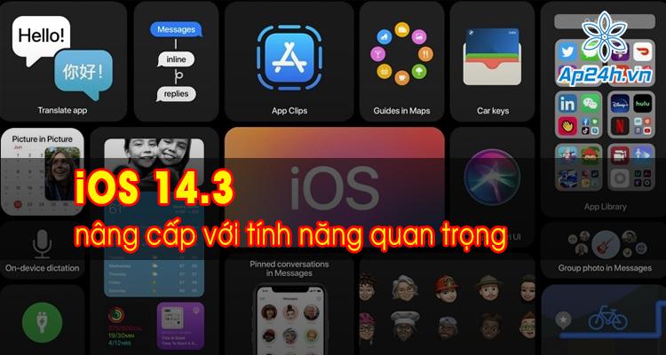 iOS 14.3 được nâng cấp với những tính năng quan trọng