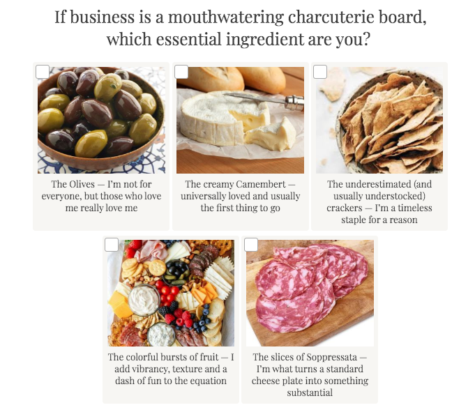 quiz question about which ingredient your business is if it were part of a charcuterie board
