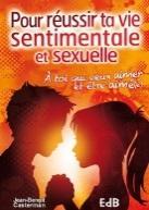 Pour réussir ta vie sentimentale et sexuelle - Nouvelle édition