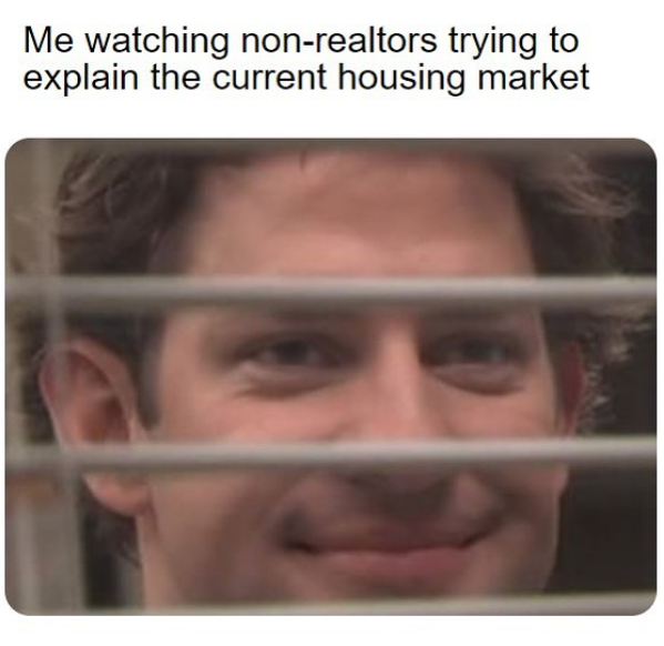 me watching non-realtors trying to explain the current housing market