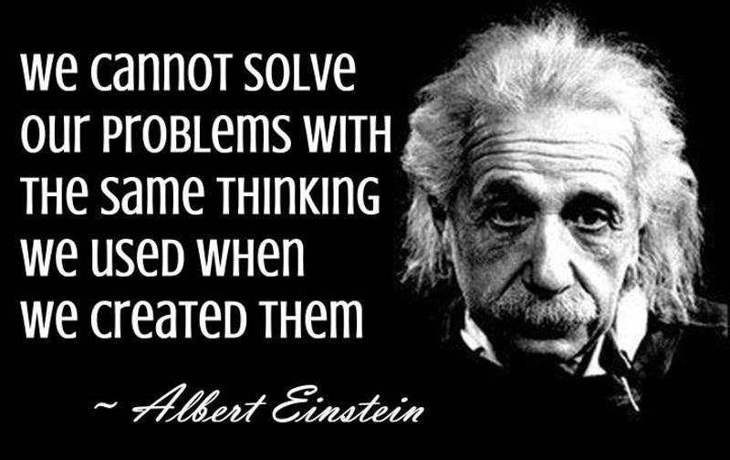 Image result for we cannot solve the problems with the same thinking that created them