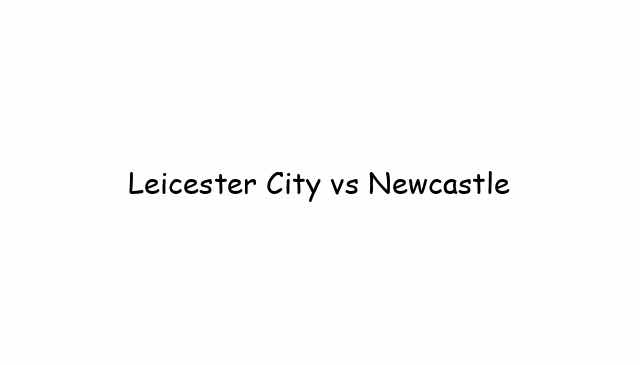 Leicester City vs Newcastle