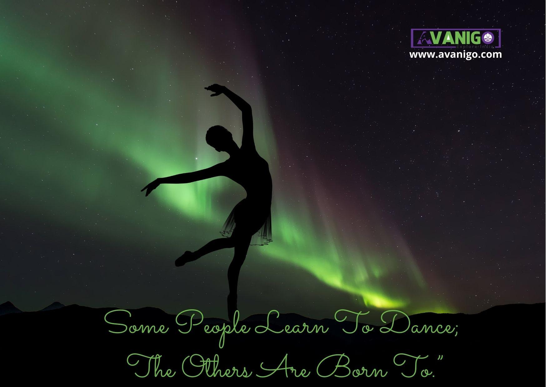 """""""Some People Learn To Dance The Others Are Born To."""""""