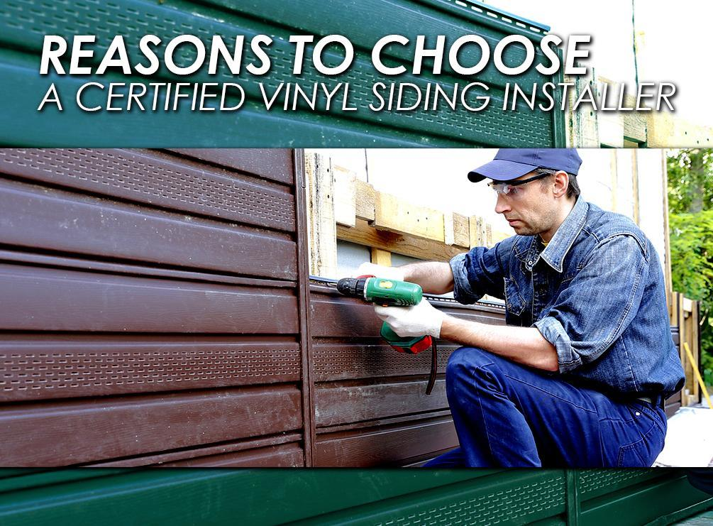 Top 2 Reasons To Choose A Certified Vinyl Siding Installer