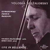 Volodja Balzalorsky Live in Concert Vol. 2: Sonatas for Violin and Piano by Franck & Szymanowski (Live in Belgrade)