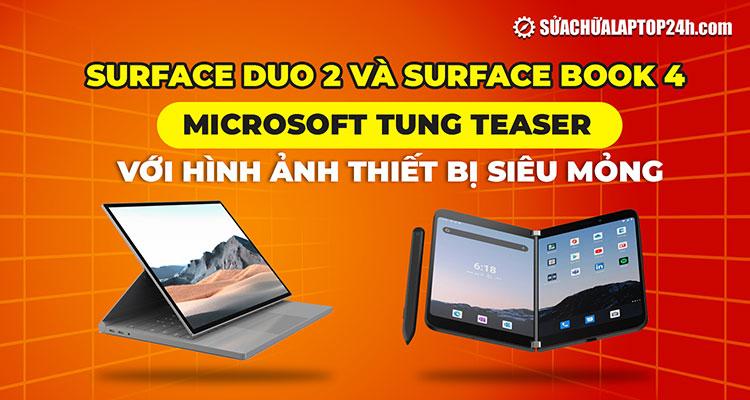 Surface Duo 2 và Surface Book 4 đã có Teaser