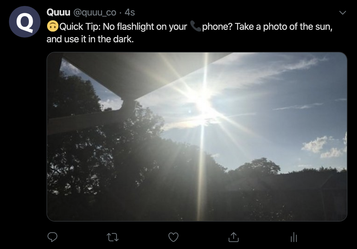 Quuu Tweet: Quick Tip: No flashlight on your phone? Take a photo of the sun, and use it in the dark.