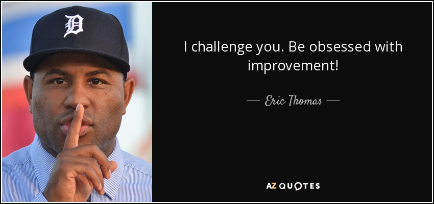 quote-i-challenge-you-be-obsessed-with-improvement-eric-thomas-142-42-92.jpg