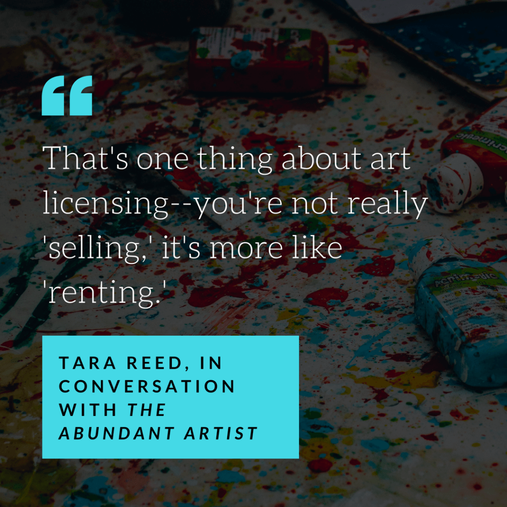 "Licensing your art means you get to ""sell"" the same pieces over and over and over."
