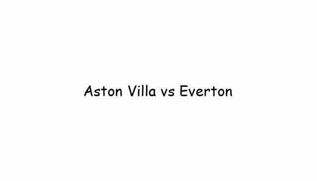 Aston Villa vs Everton