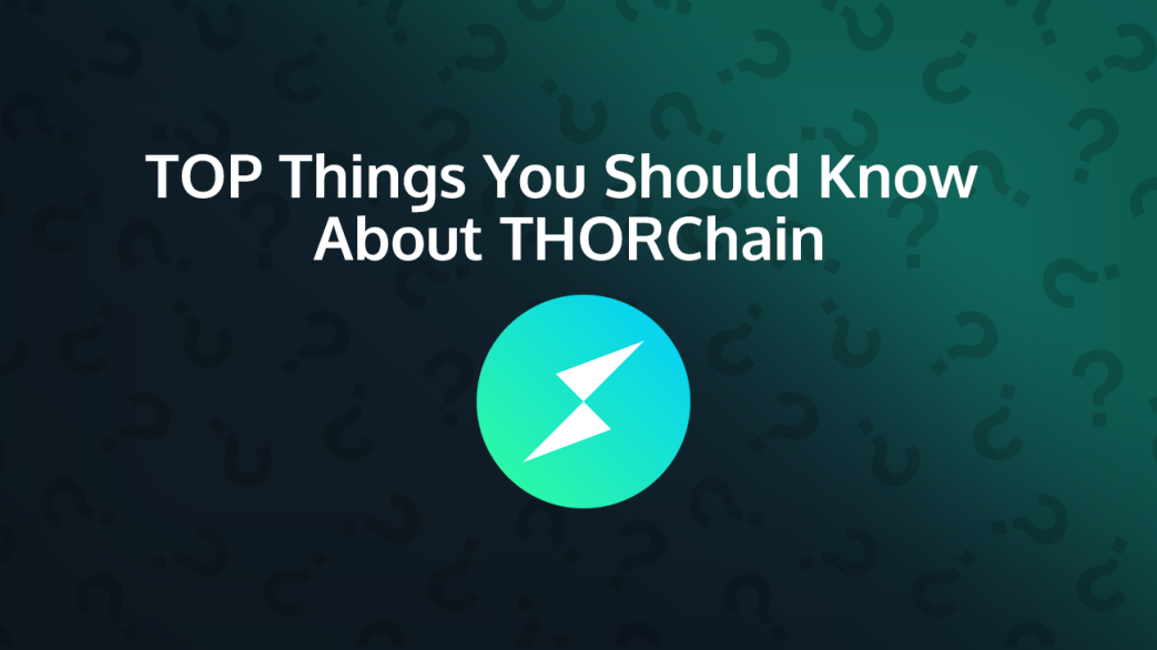 Blog THORChain Top Things You Should Know