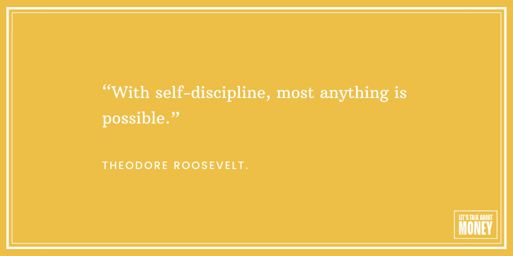 'With self-discipline, almost anything is possible' - Theodore Roosevelt