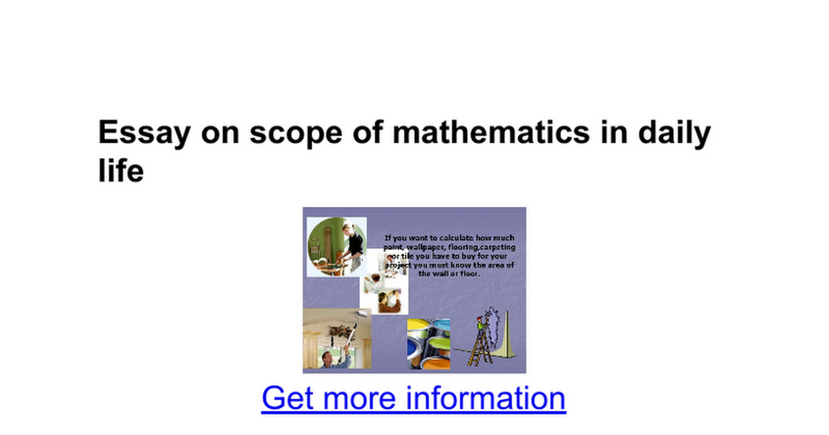 essay about mathematics in daily life Mathematics based in the workplace and in everyday life can be good mathematics for everyone high school mathematics at work is a collection of essays and illustrative tasks from workplace and everyday contexts that suggest ways to strengthen the mathematical education of all students.