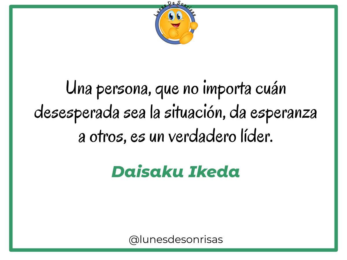 Ser Un Lider Verdadero Lunes De Sonrisas Daisaku Ikeda