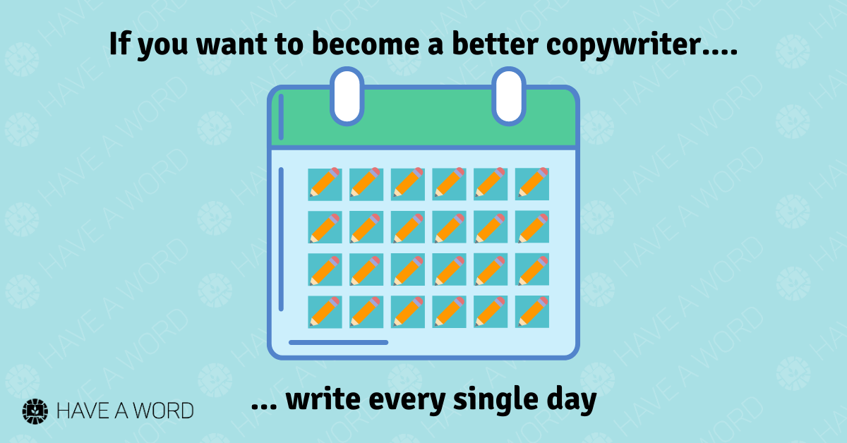 Write daily to become a better copywriter