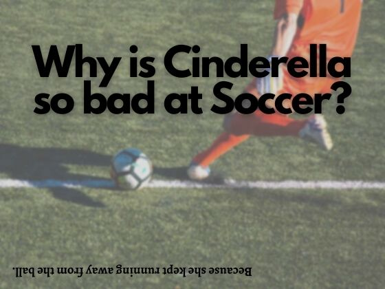 Why is Cinderella so bad at Soccer?