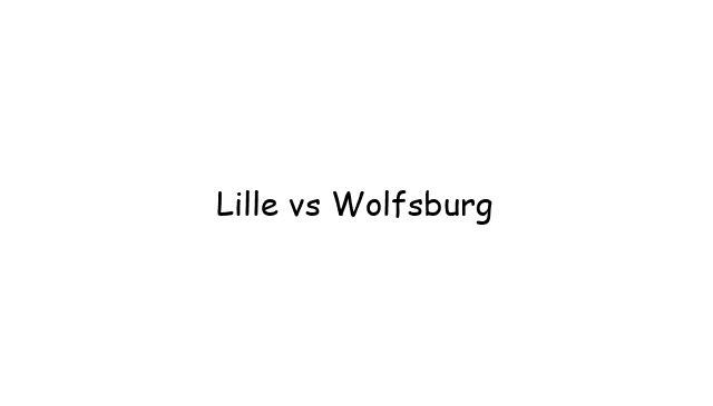 Lille vs Wolfsburg