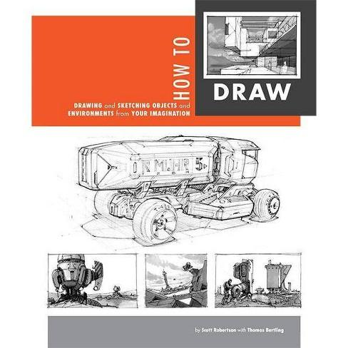 How To Draw - By Scott Robertson & Thomas Bertling (Paperback ...