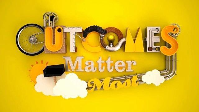Outcomes Matter the Most