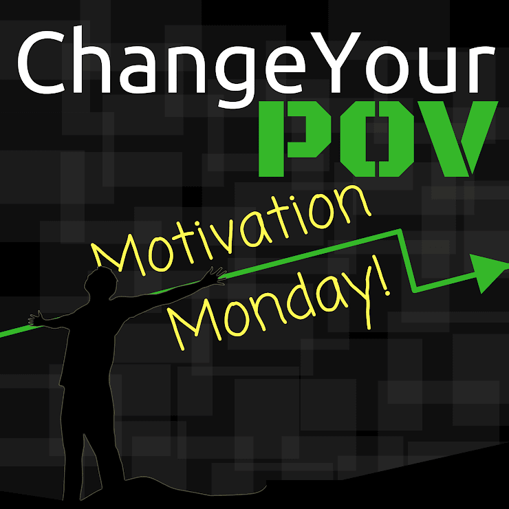 If you haven't heard of the outstanding motivational goodness that is Motivation Monday, check it out here:  http://changeyourpov.com/cypov-podcast/motivation-mondays