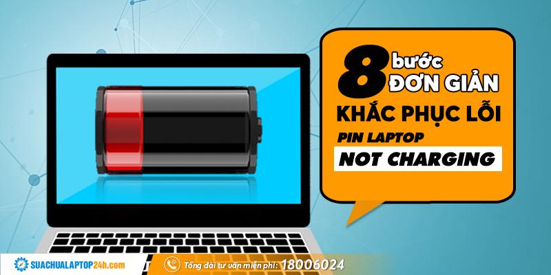 khac-phuc-loi-pin-laptop-not-charging
