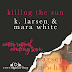 Cover Reveal - Killing The Sun by K. Larsen & Mara White