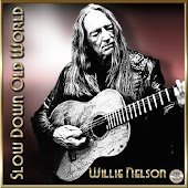 Slow Down Old World - Willie Nelson