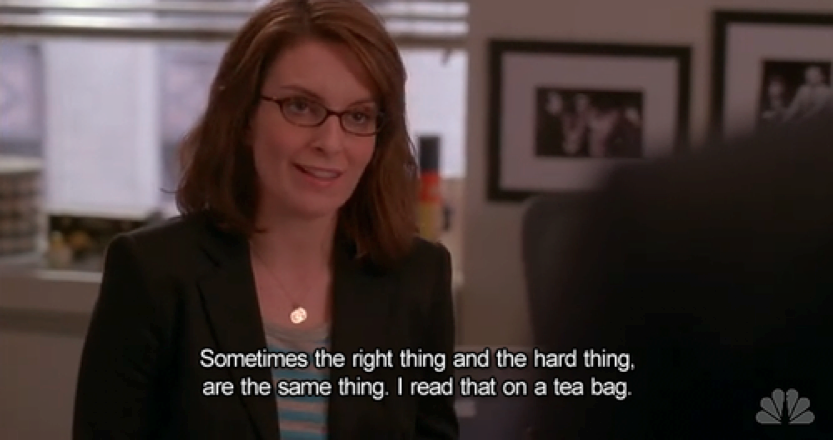 Liz Lemon's right and hard thing