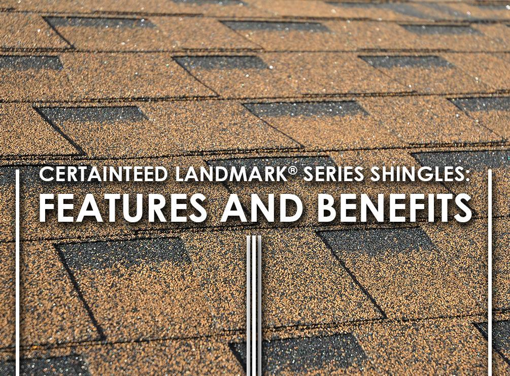 Certainteed Landmark 174 Series Shingles Features And Benefits