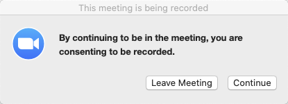 "Alert pop-up window saying ""By continuing to be in the meeting, you are consenting to be recorded. Leave Meeting or Continue."""