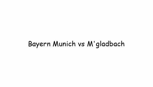 Bayern Munich vs M'gladbach